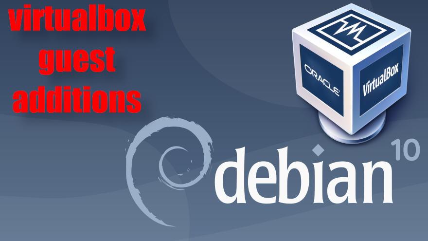 Cómo instalar VirtualBox Guest Additions en Debian 10 Buster
