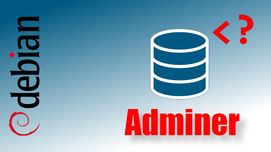Cómo instalar Adminer en Debian 9 Stretch